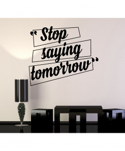 Stop Saying Tomorrow Wall Decal BNS-218